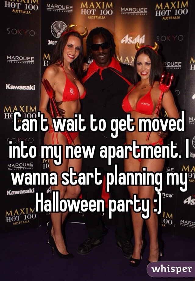 Can't wait to get moved into my new apartment. I wanna start planning my Halloween party :)