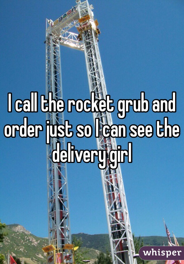 I call the rocket grub and order just so I can see the delivery girl