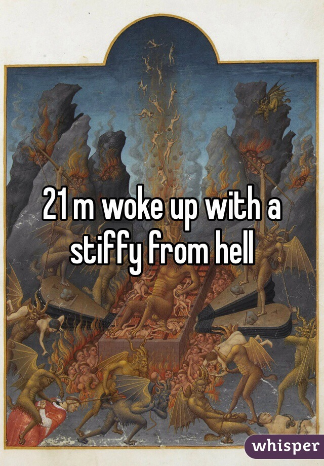 21 m woke up with a stiffy from hell