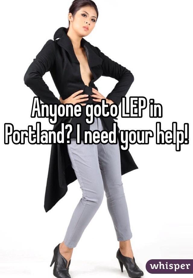 Anyone goto LEP in Portland? I need your help!