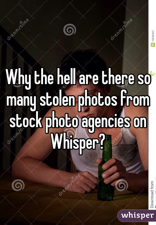 Why the hell are there so many stolen photos from stock photo agencies on Whisper?