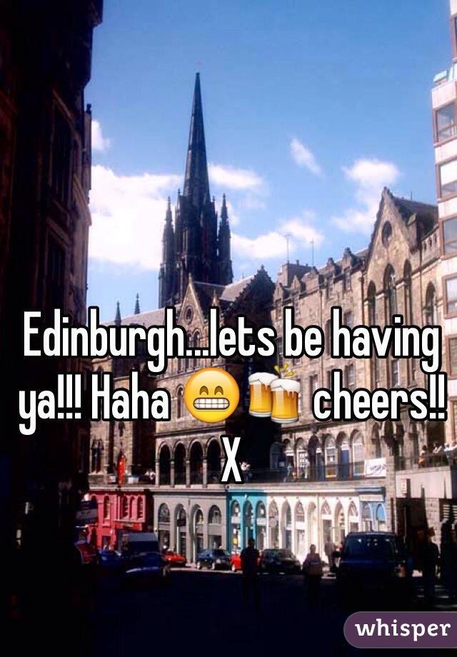 Edinburgh...lets be having ya!!! Haha 😁🍻 cheers!! X