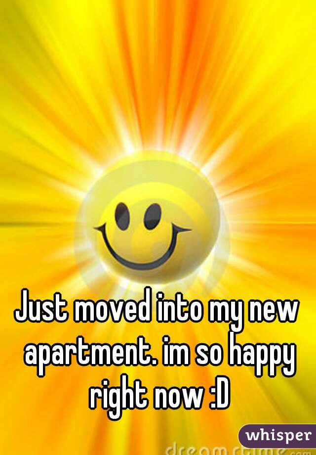 Just moved into my new apartment. im so happy right now :D