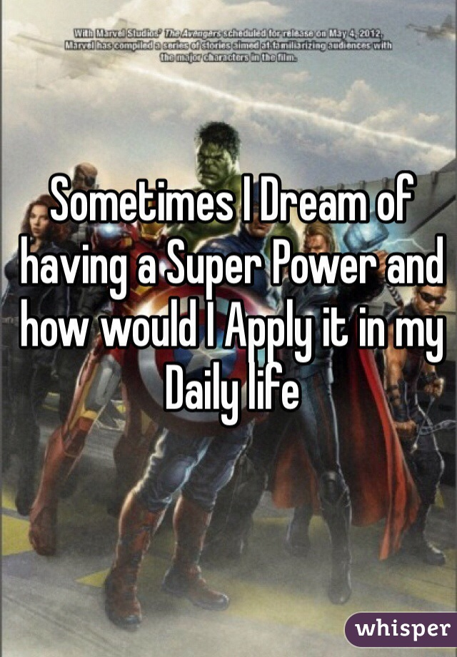 Sometimes I Dream of having a Super Power and how would I Apply it in my Daily life