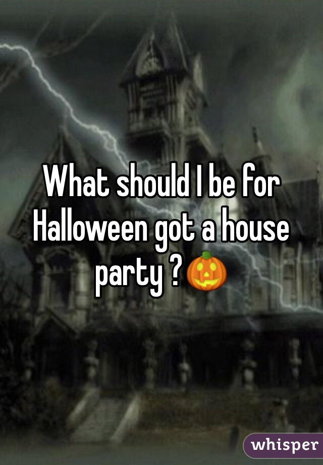 What should I be for Halloween got a house party ?🎃
