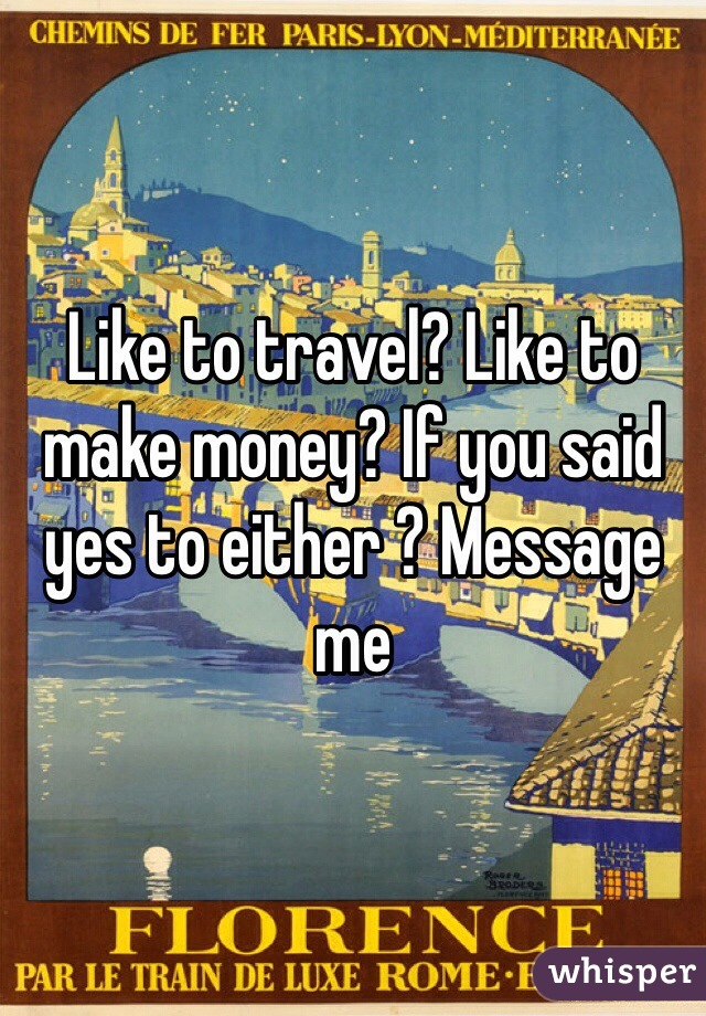 Like to travel? Like to make money? If you said yes to either ? Message me