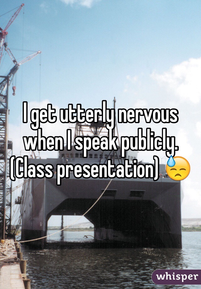 I get utterly nervous when I speak publicly. (Class presentation) 😓