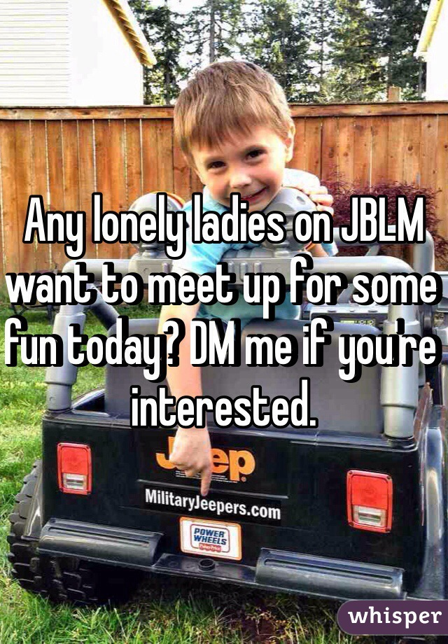 Any lonely ladies on JBLM want to meet up for some fun today? DM me if you're interested.