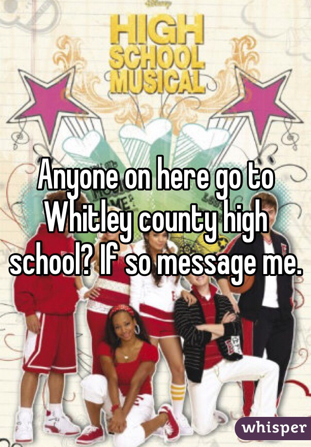 Anyone on here go to Whitley county high school? If so message me.