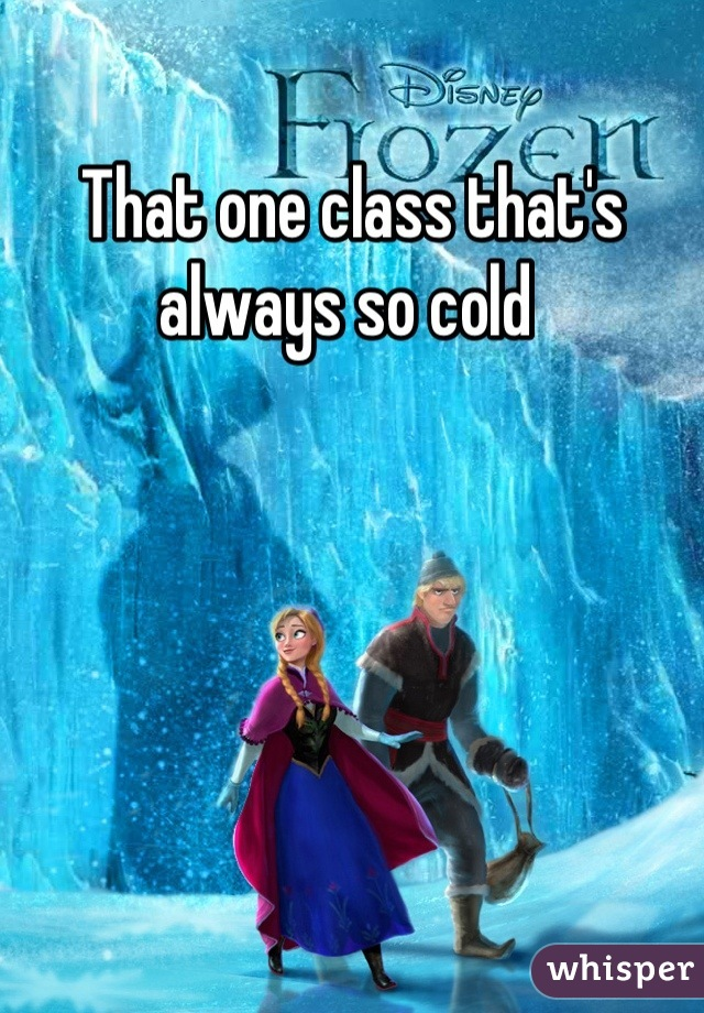 That one class that's always so cold