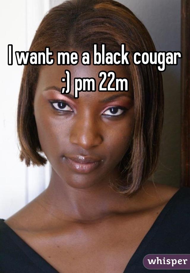 I want me a black cougar ;) pm 22m