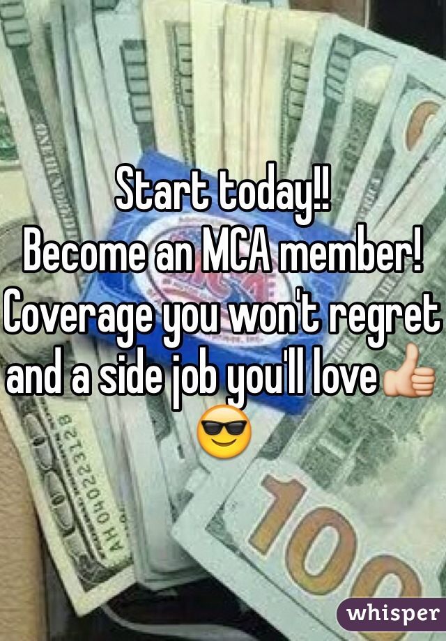 Start today!! Become an MCA member! Coverage you won't regret and a side job you'll love👍😎