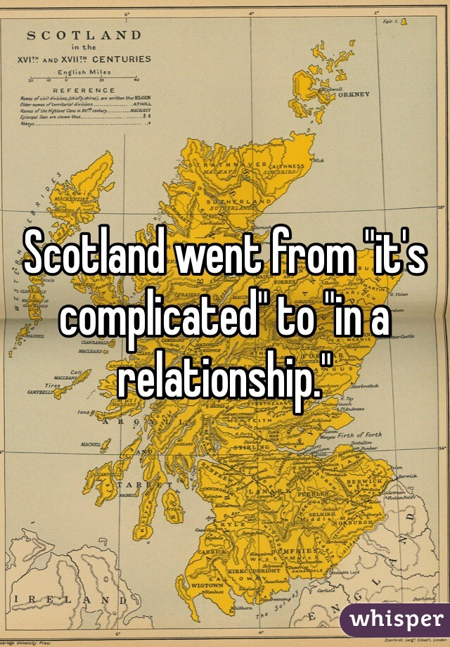 "Scotland went from ""it's complicated"" to ""in a relationship."""
