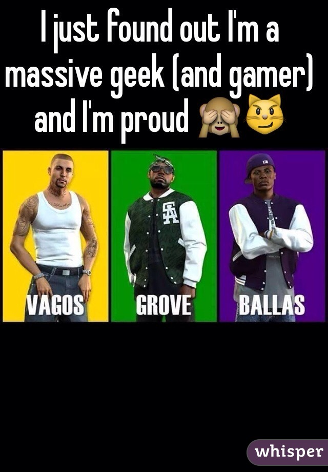 I just found out I'm a massive geek (and gamer) and I'm proud 🙈😼
