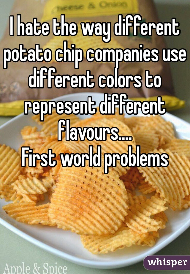 I hate the way different potato chip companies use different colors to represent different flavours.... First world problems