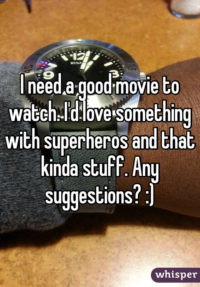 I need a good movie to watch. I'd love something with superheros and that kinda stuff. Any suggestions? :)