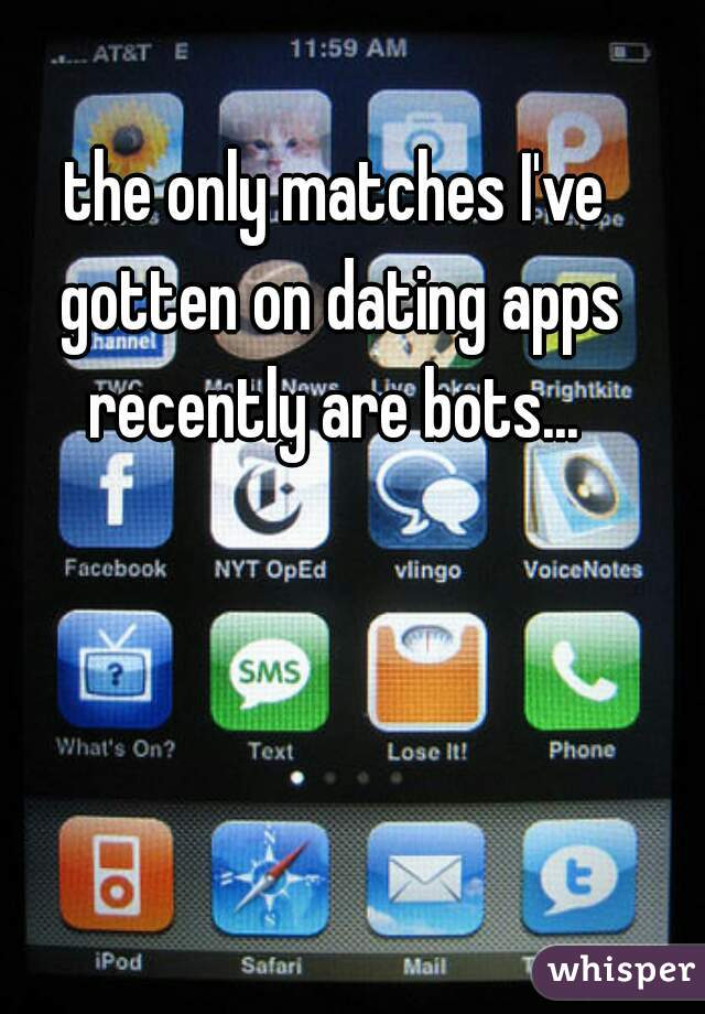 the only matches I've gotten on dating apps recently are bots...