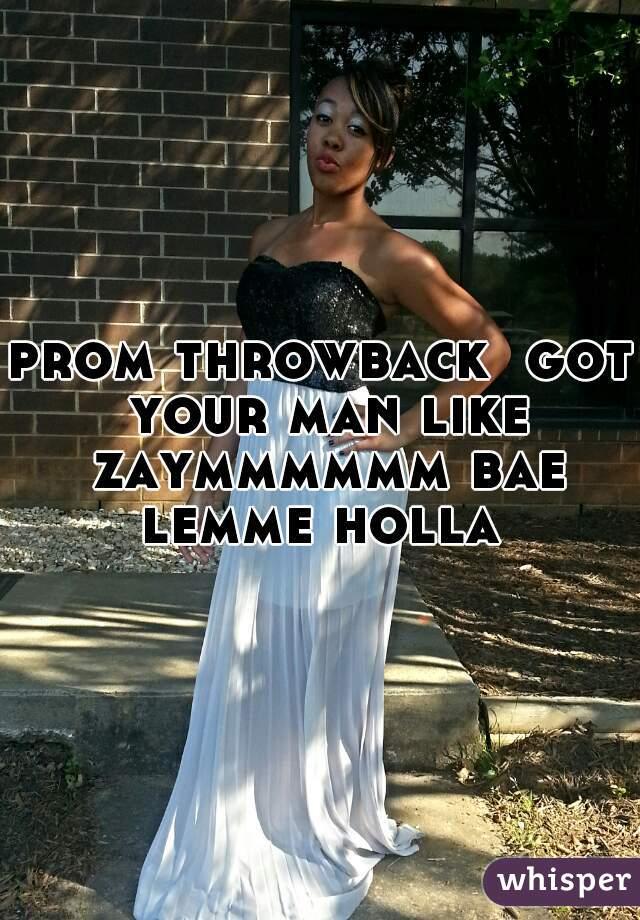 prom throwback  got your man like zaymmmmmm bae lemme holla