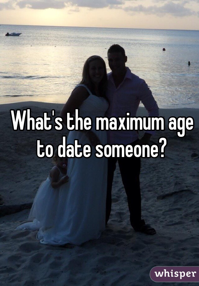 What's the maximum age to date someone?