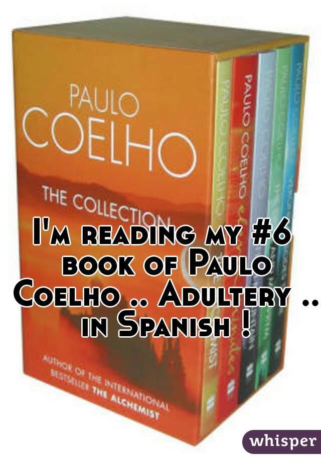 I'm reading my #6 book of Paulo Coelho .. Adultery .. in Spanish !