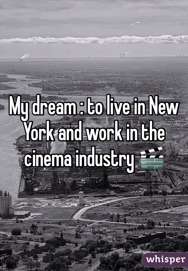 My dream : to live in New York and work in the cinema industry 🎬