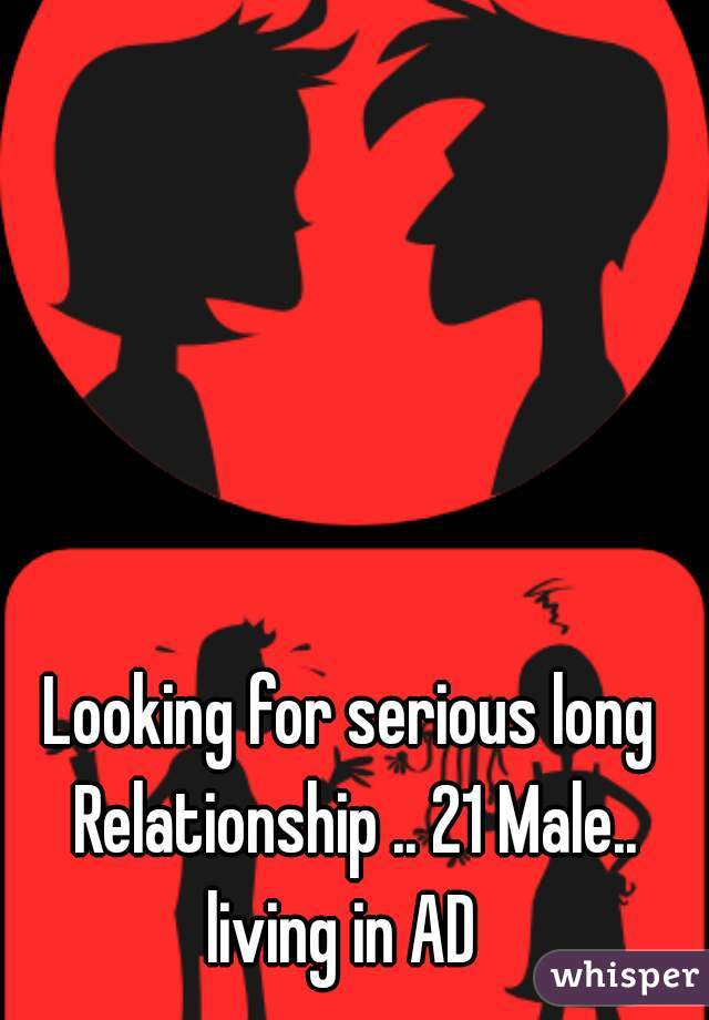 Looking for serious long Relationship .. 21 Male.. living in AD
