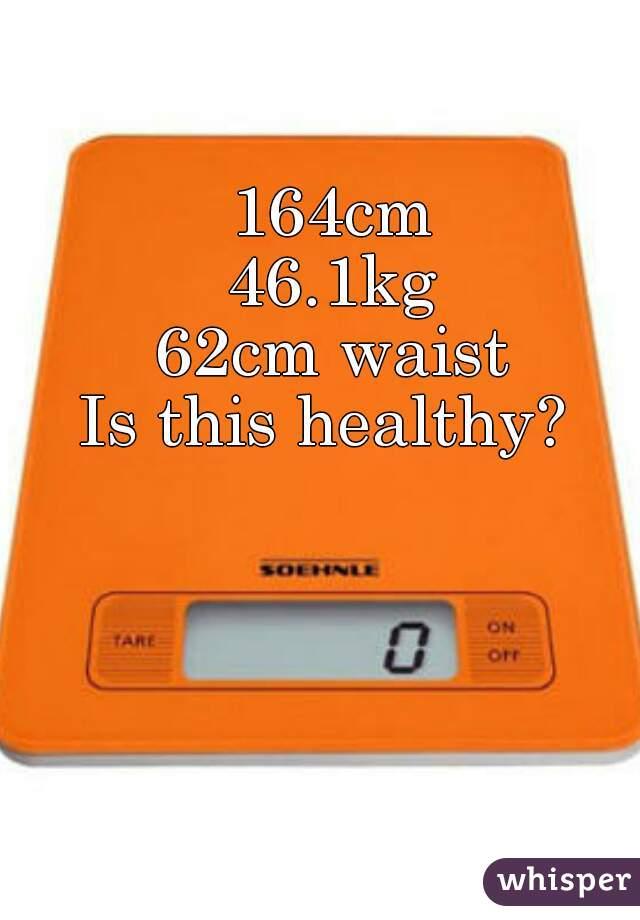 164cm 46.1kg 62cm waist Is this healthy?