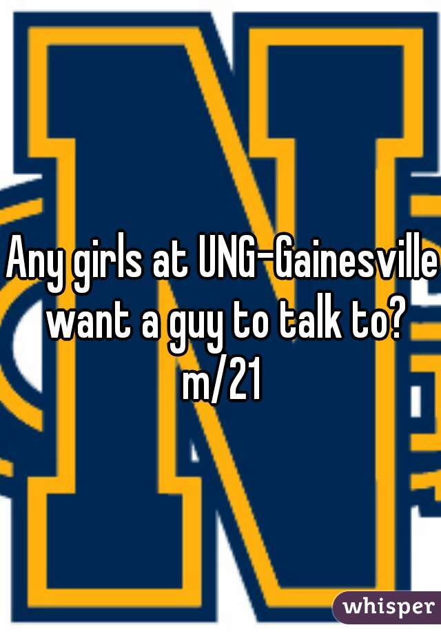 Any girls at UNG-Gainesville want a guy to talk to?  m/21