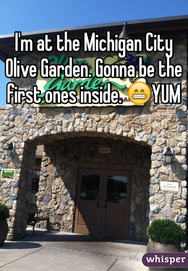I'm at the Michigan City Olive Garden. Gonna be the first ones inside. 😁YUM