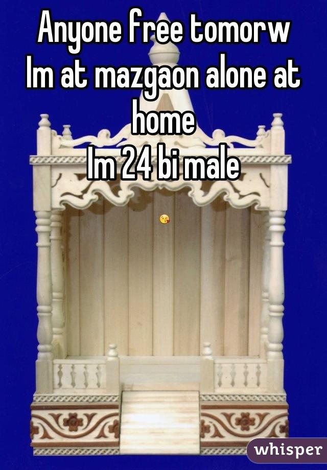 Anyone free tomorw  Im at mazgaon alone at home Im 24 bi male 😘