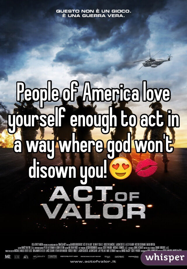 People of America love yourself enough to act in a way where god won't disown you!😍💋
