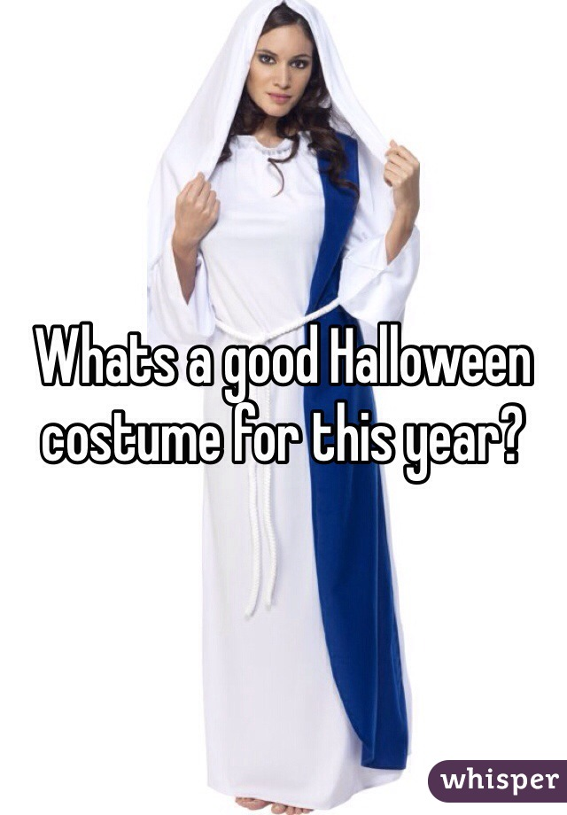 Whats a good Halloween costume for this year?