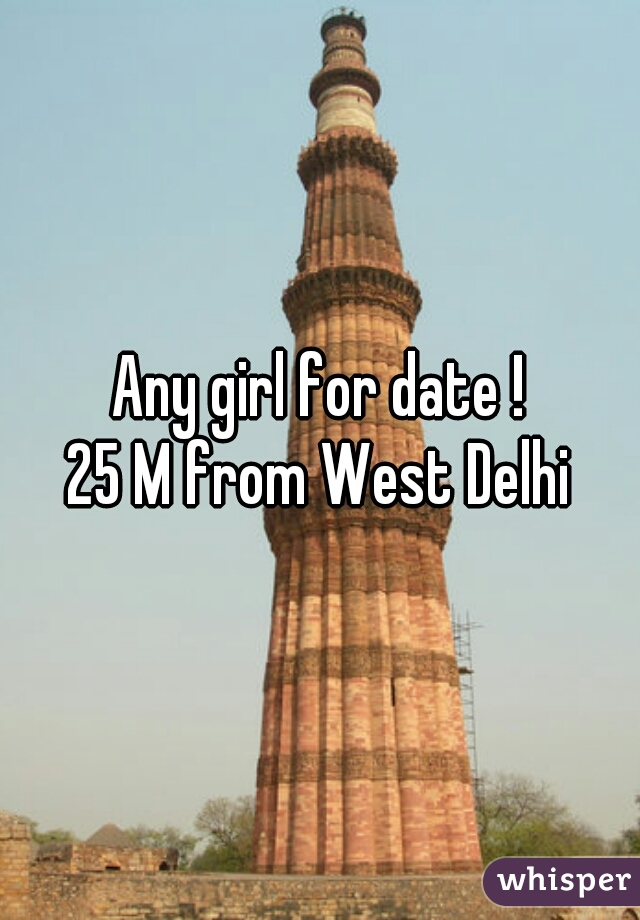 Any girl for date ! 25 M from West Delhi
