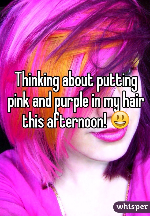 Thinking about putting pink and purple in my hair this afternoon! 😃