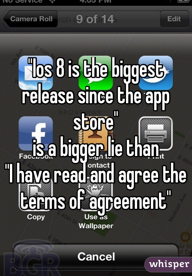 """Ios 8 is the biggest release since the app store""  is a bigger lie than  ""I have read and agree the terms of agreement"""