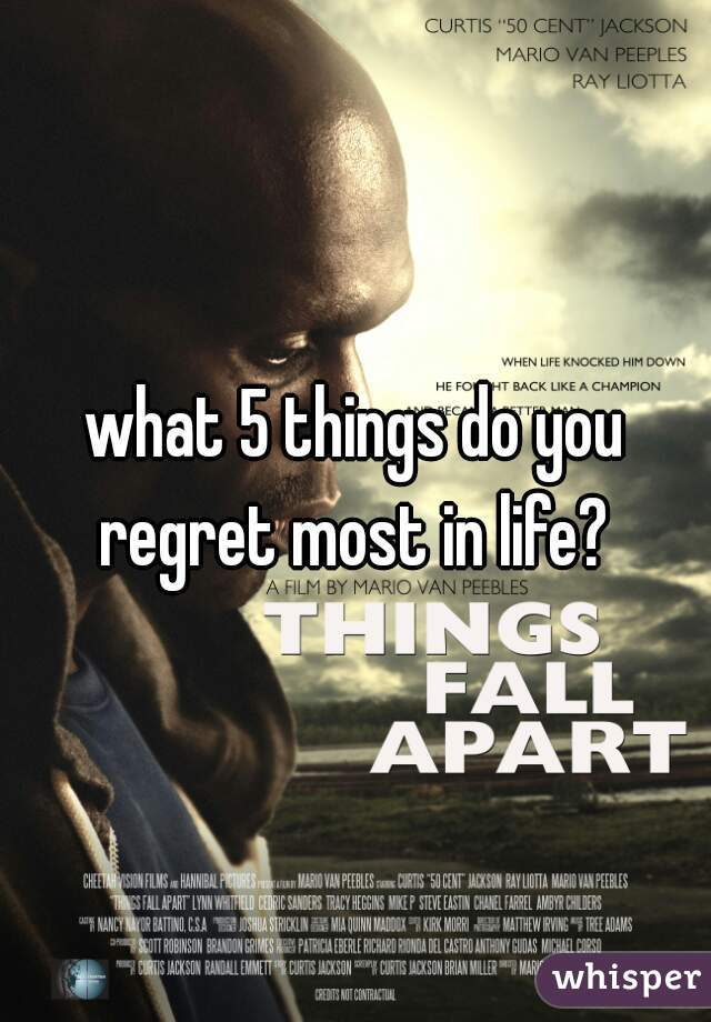 what 5 things do you regret most in life?