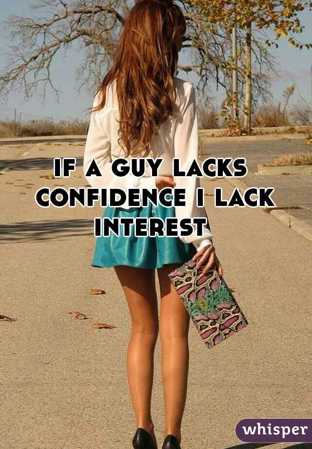 if a guy lacks confidence i lack interest
