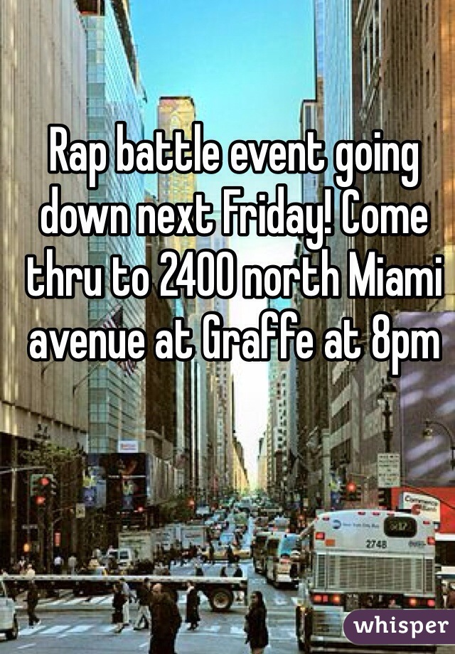 Rap battle event going down next Friday! Come thru to 2400 north Miami avenue at Graffe at 8pm