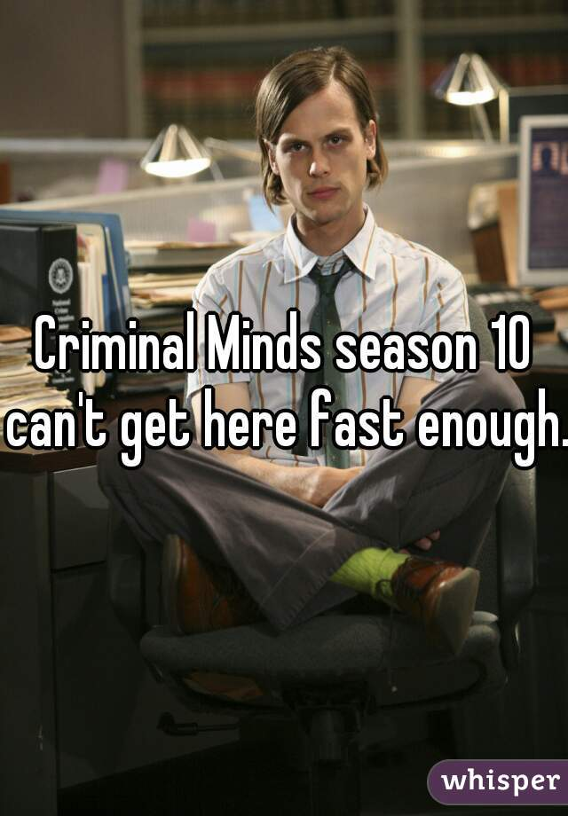 Criminal Minds season 10 can't get here fast enough.
