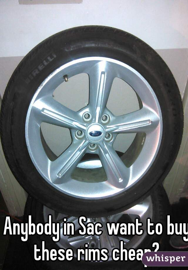 Anybody in Sac want to buy these rims cheap?