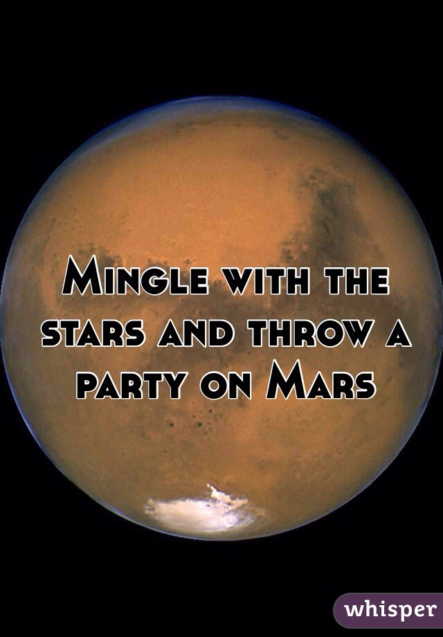 Mingle with the stars and throw a party on Mars