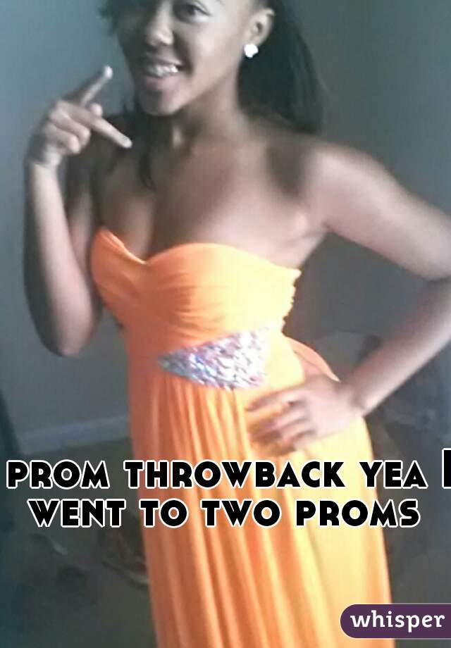prom throwback yea I went to two proms