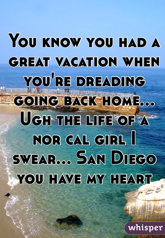 You know you had a great vacation when you're dreading going back home... Ugh the life of a nor cal girl I swear... San Diego you have my heart