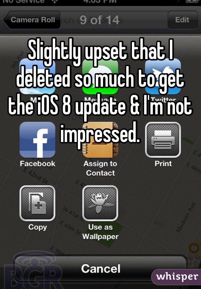 Slightly upset that I deleted so much to get the iOS 8 update & I'm not impressed.