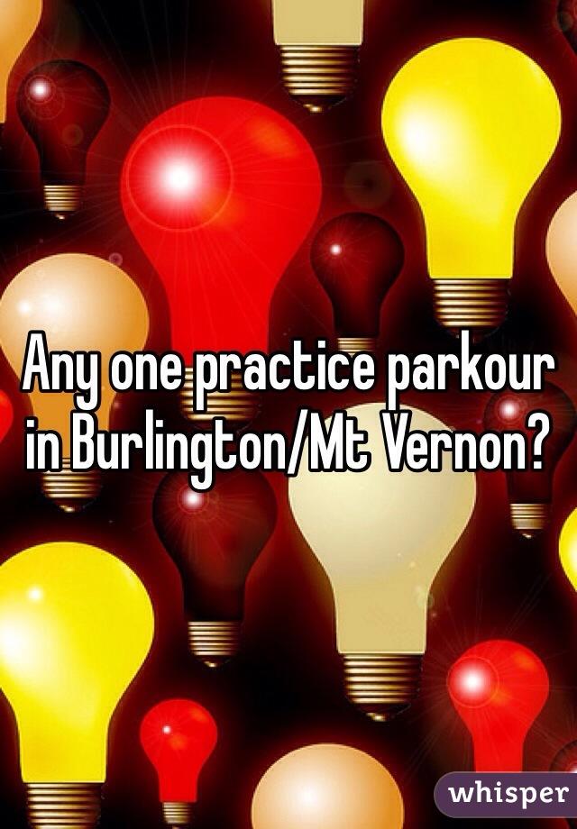Any one practice parkour in Burlington/Mt Vernon?