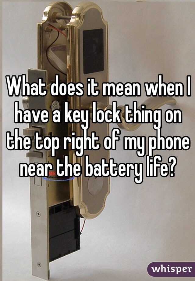 What does it mean when I have a key lock thing on the top right of my phone near the battery life?