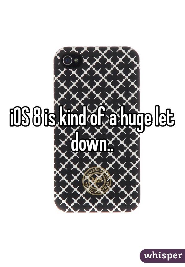 iOS 8 is kind of a huge let down..