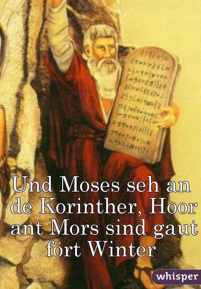 Und Moses seh an de Korinther, Hoor ant Mors sind gaut fört Winter