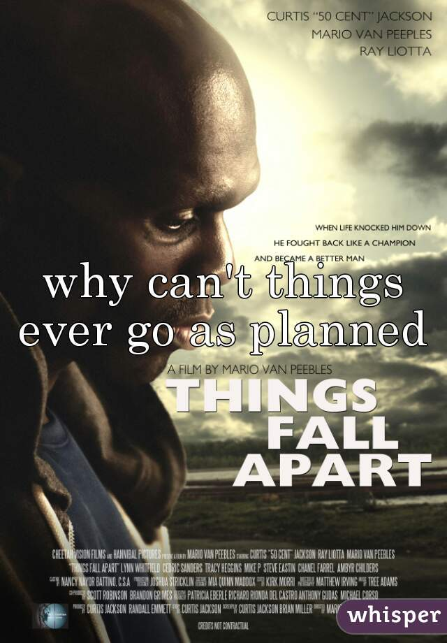 why can't things ever go as planned