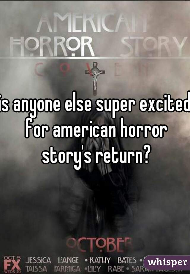 is anyone else super excited for american horror story's return?